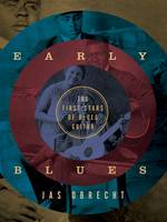 Early Blues The First Stars of Blues Guitar by Jas Obrecht
