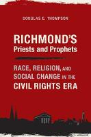 Richmond's Priests and Prophets Race, Religion, and Social Change in the Civil Rights Era by Douglas E. Thompson
