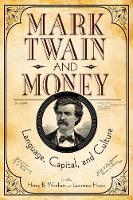 Mark Twain and Money Language, Capital, and Culture by Henry B. Wonham, Henry B. Wonham