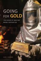 Going for Gold The History of Newmont Mining Corporation by Jack H. Morris