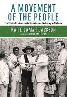 A Movement of the People The Roots of Environmental Education and Advocacy in Alabama by Katie Lamar Jackson, David Mathews