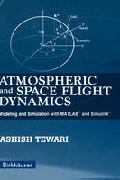 Atmospheric and Space Flight Dynamics Modeling and Simulation with MATLAB and Simulink by Ashish Tewari