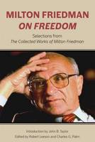 Milton Friedman on Freedom Selections from the Collected Works of Milton Friedman by Milton Friedman, Robert Leeson, Charles G. Palm
