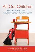 All Our Children The Church's Call to Address Education Inequity by Lallie B Lloyd
