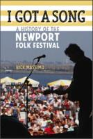 I Got a Song A History of the Newport Folk Festival by Rick Massimo