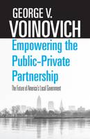 Empowering the Public-Private Partnership The Future of America's Local Government by George V. Voinovich, R. Gregory Browning, Hunter Morrison, Hunter Morrison