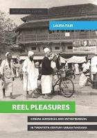 Reel Pleasures Cinema Audiences and Entrepreneurs in Twentieth-Century Urban Tanzania by Laura Fair
