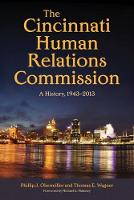 The Cincinnati Human Relations Commission A History, 1943-2013 by Phillip J. Obermiller, Thomas E. Wagner, Michael E. Maloney