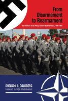 From Disarmament to Rearmament The Reversal of US Policy toward West Germany, 1946-1955 by Sheldon A. Goldberg, Ingo Trauschweizer