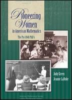Pioneering Women in American Mathematics The Pre-1940 PhD's by Judy Green, Jeanne LaDuke