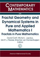 Fractal Geometry and Dynamical Systems in Pure and Applied Mathematics I Fractals in Pure Mathematics by David Carfi