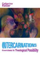 Intercarnations Exercises in Theological Possibility by Catherine Keller