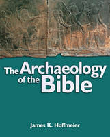 The Archaeology of the Bible by James K. Hoffmeier