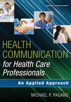 Health Communication for Health Care Professionals An Applied Approach by Michael P. Pagano