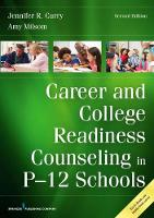 Career and College Readiness Counseling in P-12 Schools by Jennifer R. Curry, Amy Milsom
