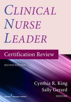 Clinical Nurse Leader Certification Review by Cynthia R. King