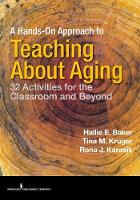 A Hands-on Approach to Teaching About Aging 32 Activities for the Classrrom and Beyond by Hallie Baker