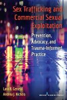 Sex Trafficking and Commercial Sexual Exploitation Prevention, Advocacy, and Trauma-Informed Practice by Andrea J. Nichols