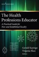 The Health Professions Educator A Practical Guide for New and Established Faculty by Gerald Kayingo