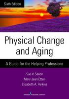 Physical Change and Aging A Guide for the Helping Professions by Sue V. Saxon, Mary Jean Etten, Elizabeth A. Perkins