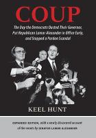 Coup The Day the Democrats Ousted Their Governor, Put Republican Lamar Alexander in Office Early, and Stopped a Pardon Scandal by Keel Hunt, Lamar Alexander, John L. Seigenthaler