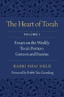 The Heart of Torah, Volume 1 Essays on the Weekly Torah Portion: Genesis and Exodus by Shai Held, Yitz Greenberg