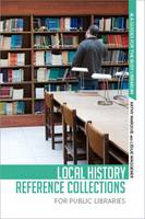 Local History Reference Collections for Public Libraries by Kathy Marquis, Leslie Waggener