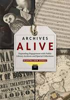 Archives Alive Expanding Engagement with Public Library Archives and Special Collections by Diantha Dow Schull