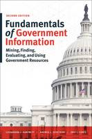 Fundamentals of Government Information Mining, Finding, Evaluating, and Using Government Resources by Cassandra J. Hartnett, Andrea L. Sevetson, Eric J. Forte