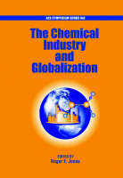 The Chemical Industry and Globalization by Roger F. Jones