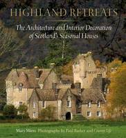 Highland Retreats The Architecture and Interiors of Scotland's Romantic North by Country Life Magazine, Mary Miers, Paul Barker