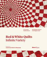 Red and White Quilts: Infinite Variety Presented by the American Folk Arts Museum by Elizabeth V. Warren, Margaret Gordon