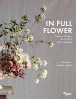 In Full Flower Inspired Designs by Floral's New Creatives by Andrew Ingalls, Gemma Ingalls