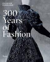 Fashion Forward 300 Years of Fashion by Pierre Berge, Olivier Gabet