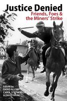 Justice Denied Friends, Foes and the Miners' Strike by David Allsop