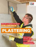 The City & Guilds Textbook: Level 2 Diploma in Plastering by Colin Fearn, Mike Gashe, Michael Mann, Brian McDermott