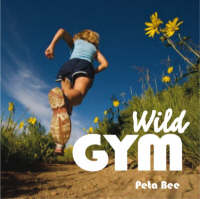 Wild Gym 50 Ways to Get Fit Outdoors by Peta Bee
