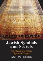 Jewish Symbols and Secrets A Fifteenth-century Spanish Carpet by Anton Felton