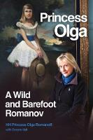 Princess Olga, a Wild and Barefoot Romanov by Her Highness Princess Olga Romanoff, Coryne Hall