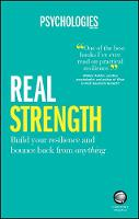 Real Strength Build your resilience and bounce back from anything by Psychologies Magazine