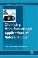 Chemistry, Manufacture and Applications of Natural Rubber by Shinzo Kohjiya