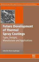 Future Development of Thermal Spray Coatings Types, Designs, Manufacture and Applications by Nuria (Norwegian University of Science and Technology (NTNU), Trondheim, Norway) Espallargas