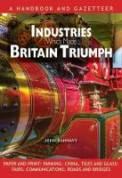 Industries Which Made Britain Triumph by John Hannavy