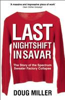 Last Nightshift in Savar The Story of the Spectrum Sweater Factory Collapse by Doug Miller