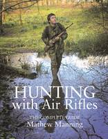 Hunting with Air Rifles The Complete Guide by Matthew Manning
