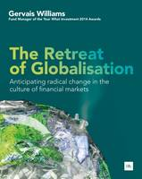 The Retreat of Globalisation Anticipating Radical Change in the Culture of Financial Markets by Gervais Williams
