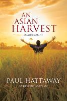 An Asian Harvest An Autobiography by Paul Hattaway