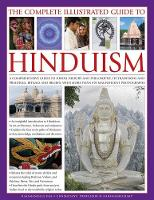 The Complete Illustrated Guide to Hinduism A Comprehensive Guide to Hindu History and Philosophy, its Traditions and Practices, Rituals and Beliefs, with More Than 470 Magnificent Photographs by Rasamandala Das