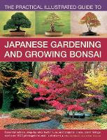 The Practical Illustrated Guide to Japanese Gardening and Growing Bonsai Essential Advice, Step-by-Step Techniques and Projects, Plans, Plant Listings and Over 1500 Photographs and Illustrations by Charles Chesshire, Ken Norman