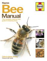 Bee Manual The Complete Step-by-step Guide to Keeping Bees by Claire Waring